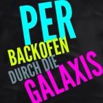 Per Backofen durch die Galaxis Blogevent